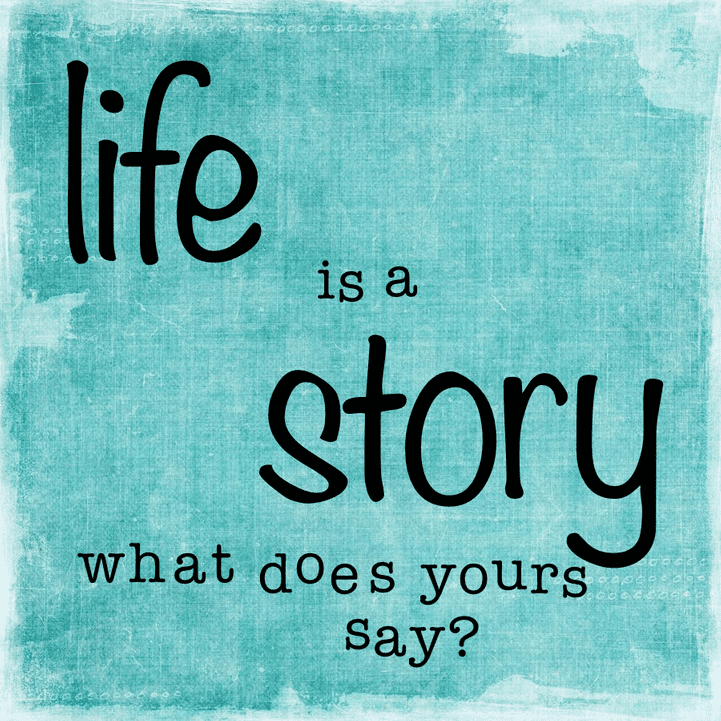 life is a story, what does yours say?